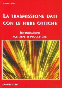 La trasmissione dati con le fibre ottiche. Introduzione agli aspetti progettuali
