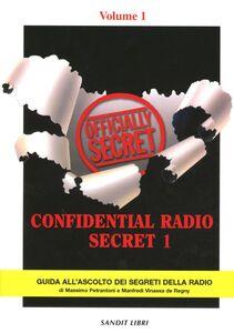 Confidential Radio Secret. Guida all'ascolto dei segreti della radio. Vol. 1