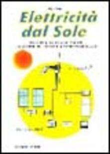 Warholgenova.it Elettricità dal sole. Guida all'impiego, nei piccoli impianti, dei pannelli fotovoltaici e genratori eolici Image
