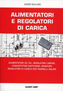 Alimentatori e regolatori di carica. Alimentatori AC/DC, regolatori lineari, convertitori switching, inverter, regolatori di carica per pannelli solari