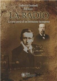 La radio. La vera storia di un'invenzione incompresa