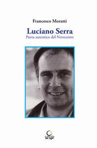 Luciano Serra. Poeta autentico del Novecento