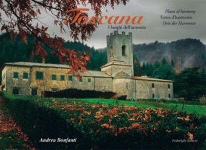 Toscana. I luoghi dell'armonia