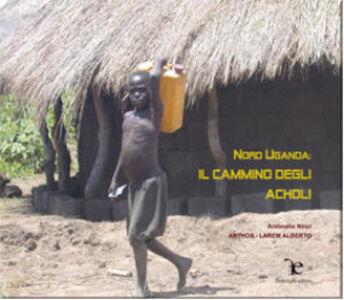 Nord Uganda. Il cammino degli Acholi