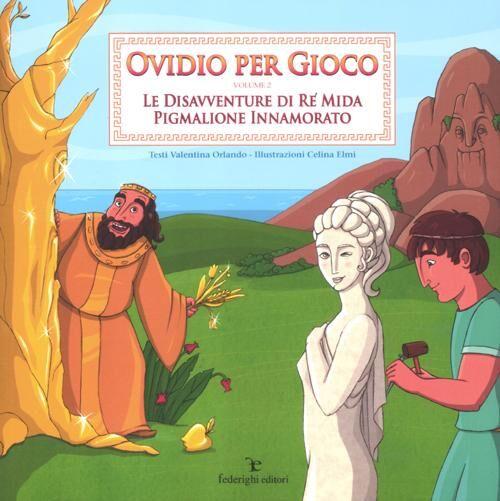 Ovidio per gioco. Vol. 2: Le disavventure di re MidaPigmalione innamorato.