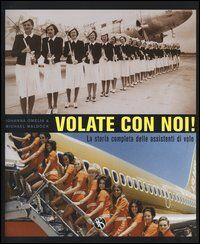 Volate con noi! La storia completa delle assistenti di volo
