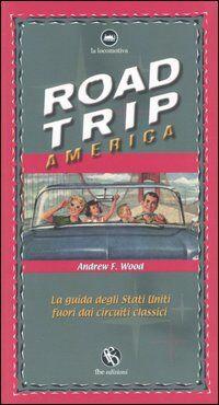 Road trip America. La guida degli Stati Uniti fuori dai circuiti classici