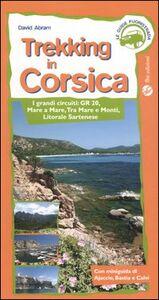 Trekking in Corsica. I grandi circuiti: GR20, mare e mare, tra mare e monti, litorale sartenese