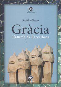Gràcia. L'anima di Barcellona