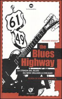 The blues highway. La via del blues da New Orleans a Chicago