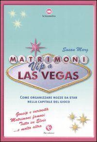 Matrimoni vip a Las Vegas. Come organizzare nozze da star nella capitale del gioco