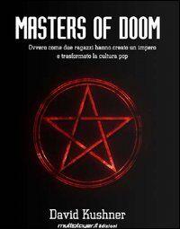 Masters of Doom. Ovvero come due ragazzi hanno creato un impero e trasformato la cultura pop