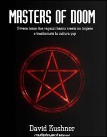 Masters of Doom. Ovvero come due ragazzi hanno creato un impero e trasformato la cultura pop.pdf