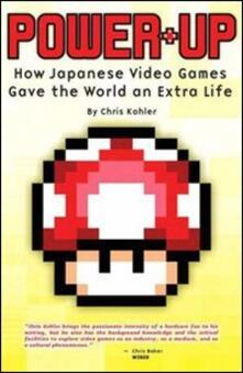 Power up. Come i videogiochi giapponesi hanno dato al mondo una vita extra.pdf