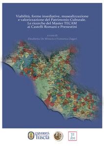 Viabilità, forme insediative, musealizzazione e valorizzazione del patrimonio culturale. Le ricerche del master TECAM ai Castelli Romani e Prenestini