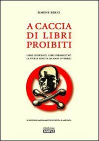 A caccia di libri proibiti. Libri censurati, libri perseguitati. La storia scritta da mani invisibili