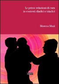 Le Le prime relazioni di cura in contesti diadici e triadici - Muzi Morena - wuz.it