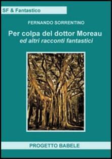 Per colpa del dottor Moreav ed altri racconti fantastici - Fernando Sorrentino - copertina