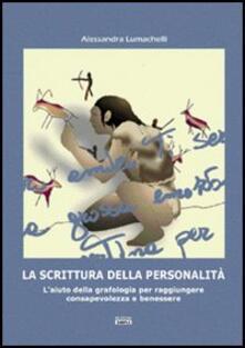 La scrittura della personalità. Laiuto della grafologia per raggiungere consapevolezza e benessere.pdf