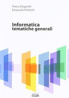 Informatica. Tematiche generali - Primo Zingaretti,Emanuele Frontoni - copertina