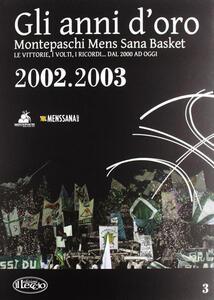 Gli anni d'oro. Montepaschi mens sana basket. Le vittorie, i volti, i ricordi... dal 2000 ad oggi. Vol. 3