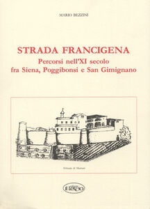Strada Francigena. Percorsi nel XI secolo fra Siena, Poggibonsi e San Gimignano