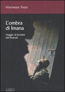 L' ombra di Imana. Viaggio al termine del Ruanda