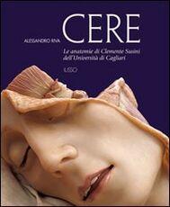 Libro Cere. Le anatomie di Clemente Susini dell'università di Cagliari Alessandro Riva