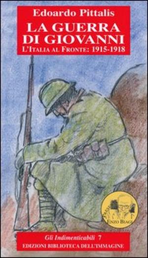 La guerra di Giovanni. L'Italia al fronte: 1915-1918