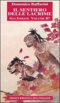 Il Il sentiero delle lacrime. Storia degli indiani. Vol. 2: Dalla colonizzazione inglese alla guerra di indipendenza americana.