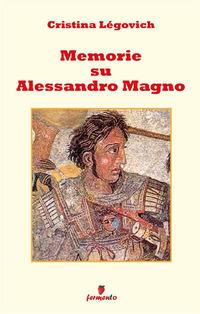 Memorie su Alessandro. Alessandro Magno raccontato da chi lo ha conosciuto - Légovich Cristina - wuz.it