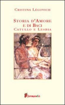 Storia d'amore e di baci. Catullo e Lesbia - Cristina Légovich - copertina