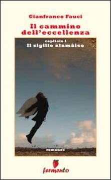 Il cammino dell'eccellenza. Il sigillo alamaico - Gianfranco Fauci - copertina
