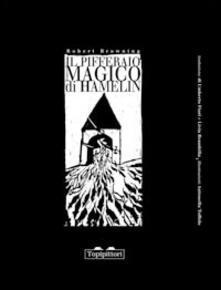 Il pifferaio di Hamelin - Robert Browning,Antonella Toffolo - copertina