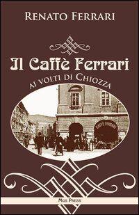 Il caffè Ferrari ai volti di Chiozza