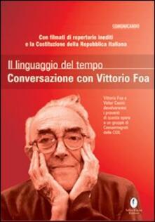 Il linguaggio del tempo. Conversazione con Vittorio Foa. Con DVD - Valter Casini,Vittorio Foa - copertina