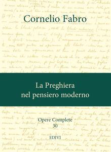 Opere complete. Vol. 30: La preghiera nel pensiero moderno.