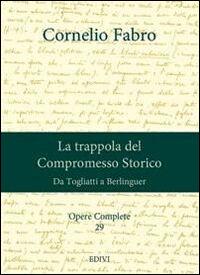 Opere complete. Vol. 29: La trappola del compromesso storico. Da Togliatti a Berlinguer.