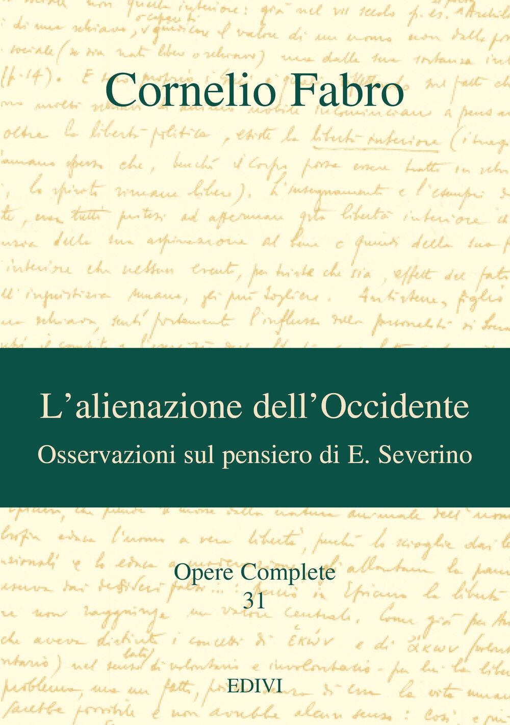 Opere complete. Vol. 31: L'alienazione dell'Occidente. Osservazioni sul pensiero di E. Severino.