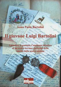Il giovane Luigi Bartolini. I pensieri, le passioni, l'ambiente cittadino di un eroico trevano, partecipe della nascita della nostra nazione