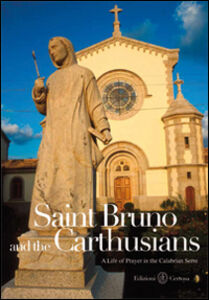 Saint Bruno and the carthusians. A life of prayer in the calabrian Serre