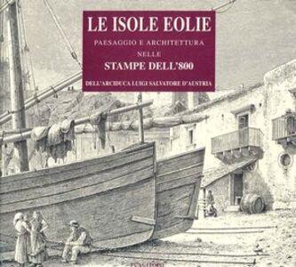 Le isole Eolie. Paesaggio e architettura nelle stampe dell'800