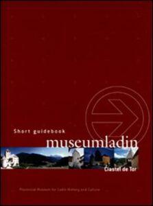 Museum Ladin Ciastel de Tor. Short guidebook
