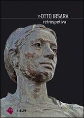 Otto Irsara. Retrospettiva. Ediz. italiana, ladina e tedesca