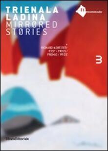 Trienala ladina. Mirrored stories Richard Agrieter Pest. Ediz. italiana - copertina