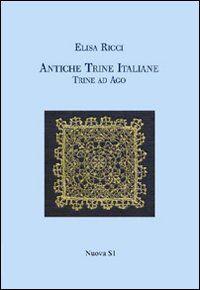 Antiche trine italiane. Trine ad ago (rist. anast. 1908)