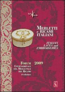 Merletti e ricami italiani-Italian laces and embroideries. Forum internazionale del merletto e del ricamo 2009