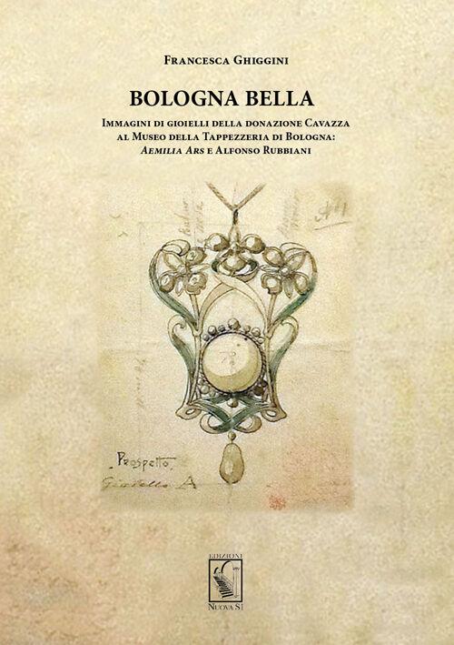 Bologna bella. Immagini di gioielli della donazione Cavazza al Museo della Tappezzeria. Aemilia ars e Alfonso Rubbiani