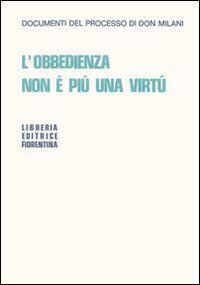L' obbedienza non è più una virtù. Documenti del processo di Don Milani
