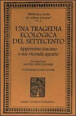 Una tragedia ecologica del '700. Appennino toscano e sue vicende agrarie